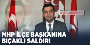 MHP ilçe başkanına bıçaklı saldırı