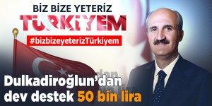 Dulkadiroğlun'dan dev destek 50 bin lira