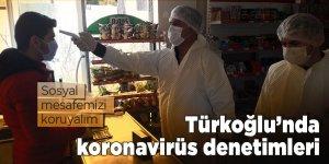 Türkoğlu'nda koronavirüs denetimleri