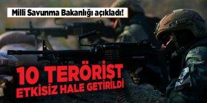 Milli Savunma Bakanlığı açıkladı! 10 terörist etkisiz hale getirildi