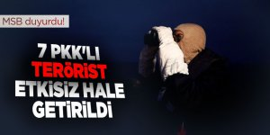 MSB duyurdu! 7 PKK'lı terörist etkisiz hale getirildi