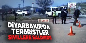 Diyarbakır'da teröristler sivillere saldırdı! 5 şehit