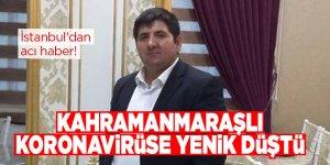İstanbul'dan acı haber! Kahramanmaraşlı koronavirüse yenik düştü