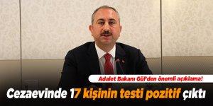Adalet Bakanı Gül'den önemli açıklama! Cezaevinde 17 kişinin testi pozitif çıktı