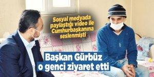 Başkan Gürbüz, Erdoğan'a çağrı yapan vatandaşı ziyaret etti