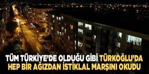 Tüm Türkiye'de olduğu gibi Türkoğlu'nda hep bir ağızdan İstiklal Marşını okudu
