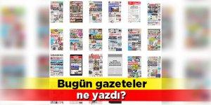 Bugün gazeteler ne yazdı?