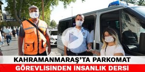 Kahramanmaraş'ta parkomat görevlisinden insanlık dersi
