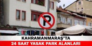 Kahramanmaraş'ta 24 saat yasak park alanları
