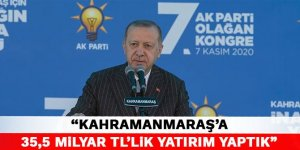 """""""Kahramanmaraş'a 35,5 milyar TL'lik yatırım yaptık"""""""