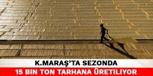 Kahramanmaraş'ta sezonda 15 bin ton tarhana üretiliyor
