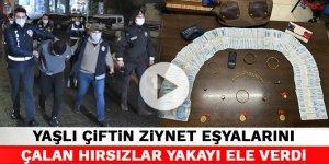 Kahramanmaraş'ta yaşlı çiftin ziynet eşyalarını çalan hırsızlar yakayı ele verdi