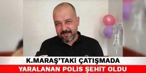 Kahramanmaraş'taki çatışmada yaralanan polis şehit oldu