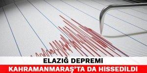Elazığ depremi Kahramanmaraş'ta da hissedildi
