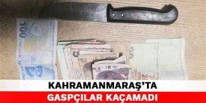 Kahramanmaraş'ta gaspçılar kaçamadı