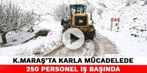 Kahramanmaraş'ta karla mücadelede 250 personel iş başında