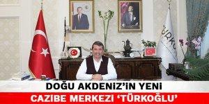 Doğu akdeniz'in yeni cazibe merkezi 'Türkoğlu'