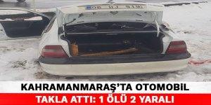 Kahramanmaraş'ta otomobil takla attı: 1 ölü 2 yaralı