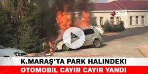 Kahramanmaraş'ta park halindeki otomobil cayır cayır yandı