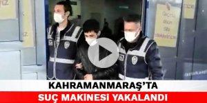 Kahramanmaraş'ta suç makinesi yakalandı