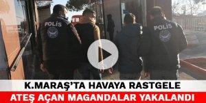 Kahramanmaraş'ta havaya rastgele ateş açan magandalar yakalandı
