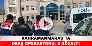 Kahramanmaraş'ta DEAŞ operasyonu: 3 gözaltı