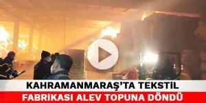 Kahramanmaraş'ta tekstil fabrikası alev topuna döndü