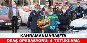 Kahramanmaraş'ta DEAŞ operasyonu: 4 tutuklama