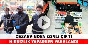 Cezaevinden izinli çıktı Kahramanmaraş'ta hırsızlık yaparken yakalandı