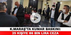Kahramanmaraş'ta kumar baskını: 25 kişiye 86 bin lira ceza