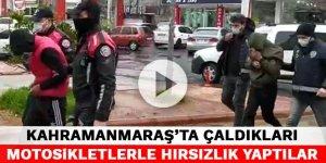 Kahramanmaraş'ta çaldıkları motosikletlerle hırsızlık yaptılar