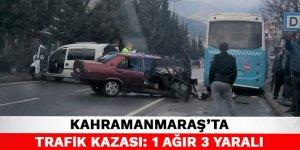 Kahramanmaraş'ta trafik kazası: 1 ağır 3 yaralı