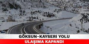 Kahramanmaraş Göksun-Kayseri yolu ulaşıma kapandı