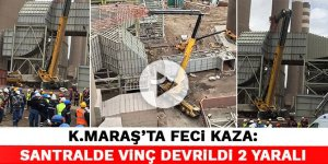 Kahramanmaraş'ta feci kaza: Santralde vinç devrildi 2 yaralı
