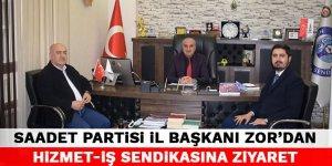 Saadet Partisi İl Başkanı Zor'dan Hizmet-İş Sendikasına ziyaret