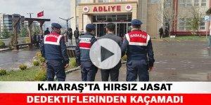 Kahramanmaraş'ta hırsız JASAT dedektiflerinden kaçamadı