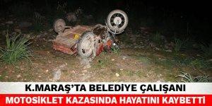 Kahramanmaraş'ta belediye çalışanı motosiklet kazasında hayatını kaybetti
