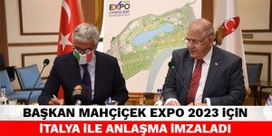 Başkan Mahçiçek EXPO 2023 için İtalya ile anlaşma imzaladı