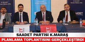 Saadet Partisi Kahramanmaraş Planlama Toplantısını gerçekleştirdi