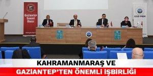 Kahramanmaraş ve Gaziantep'ten önemli işbirliği