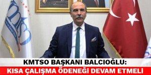 KMTSO Başkanı Balcıoğlu: Kısa çalışma ödeneği devam etmeli
