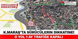 Kahramanmaraş'ta sürücülerin dikkatine! O yol 1 ay trafiğe kapalı