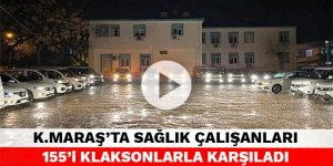 Kahramanmaraş'ta sağlık çalışanları 155'i klaksonlarla karşıladı