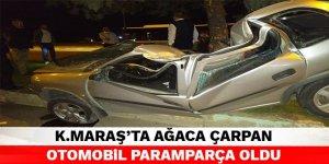 Kahramanmaraş'ta ağaca çarpan otomobil paramparça oldu
