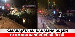 Kahramanmaraş'ta su kanalına düşen otomobilin sürücüsü öldü