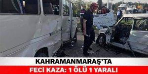 Kahramanmaraş'ta feci kaza: 1 ölü 1 yaralı
