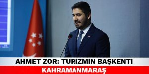 Ahmet Zor: Turizmin başkenti Kahramanmaraş