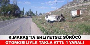 Kahramanmaraş'ta ehliyetsiz sürücü otomobiliyle takla attı: 1 yaralı