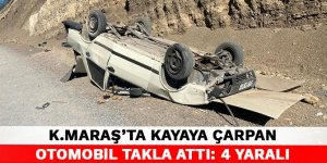 Kahramanmaraş'ta kayaya çarpan otomobil takla attı: 4 yaralı