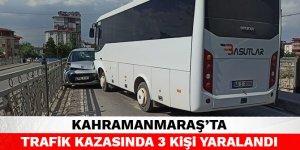 Kahramanmaraş'ta trafik kazasında 3 kişi yaralandı
